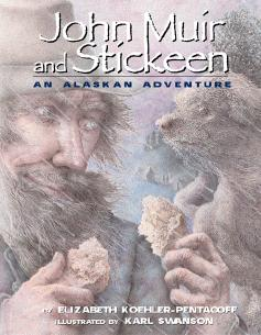 John Muir and Stickeen: An Alaskan Adventure by Elizabeth Koehler-Pentacoff Illustrated by Karl Swanson Book Cover