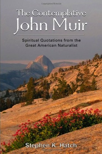 The Contemplative John Muir Spiritual Quotations From The Great
